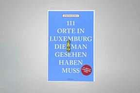 «111 Orte in Luxemburg, die man gesehen haben muss», éditions Emons Verlag ((Photo:Emons Verlag))