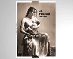 «Né d'aucune femme», Franck Bouysse ((Photo: La Manufacture des livres))